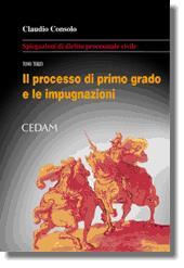 Spiegazioni di diritto processuale civile. Tomo III: Il processo di primo grado e le impugnazioni delle sentenze