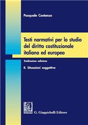 Testi normativi per lo studio del diritto costituzionale italiano ed europeo. Vol. 2: Situazioni soggettive.