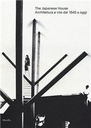The japanese house. Architettura e vita dal 1945 a oggi. Ediz. a colori