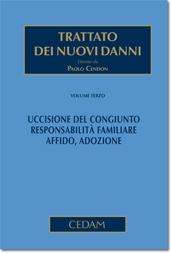 Trattato dei nuovi danni. Volume III: Uccisione del congiunto - responsabilitàfamiliare - affido, adozione