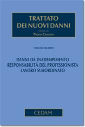 Trattato dei nuovi danni. Volume IV: Danni da inadempimento - Responsabilità del professionista - Lavoro subordinato