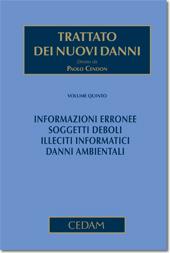 Trattato dei nuovi danni. Volume V: Informazioni erronee. Soggetti deboli. Illeciti informatici. Danni ambientali