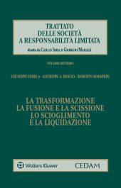 Trattato delle società a responsabilità limitata - Vol. VII: La trasformazione, la fusione e la scissione, lo scioglimento e la liquidazione