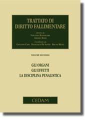 Trattato di Diritto Fallimentare - Vol. II: Gli organi. Gli effetti. La disciplina penalistica