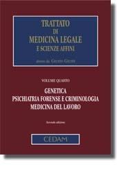 Trattato di Medicina Legale e scienze affini - Vol. IV: Genetica, psichiatria forense e criminologia, medicina del lavoro