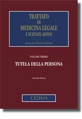 Trattato di Medicina Legale e scienze affini - Vol. I: Tutela della persona
