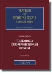Trattato di Medicina Legale e scienze affini - Vol. V: Tossicologia, errori professionali, opinioni