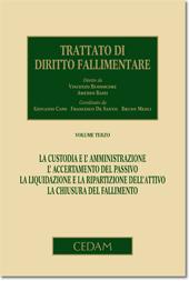 Trattato di diritto fallimentare - Vol. III -  Custodia e Amministrazione, accertamento del passivo, liquidazione e ripartizione dell'attivo, chiusura del fallimento