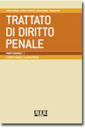 Trattato di diritto penale - Parte generale Vol. I: il diritto penale e la legge penale