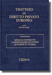 Trattato di diritto privato europeo. Vol. IV - Singoli contratti. La responsabilità civile. Le forme di tutela