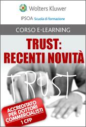 Trust: recenti novità, utilizzo del trust, disciplina sostanziale di riferimento ed aspetti fiscali