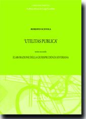 Utilitas publica - Tomo II: Elaborazione della giurisprudenza severiana