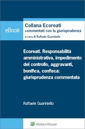 eBook - Ecoreati. responsabilità amministrativa, impedimento del controllo, aggravanti, bonifica e confisca: giurisprudenza commentata