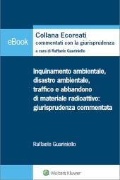eBook - Inquinamento ambientale, disastro ambientale, traffico e abbandono di materiale radioattivo: giurisprudenza commentata